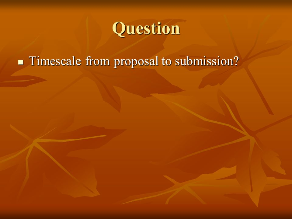 Question Timescale from proposal to submission Timescale from proposal to submission