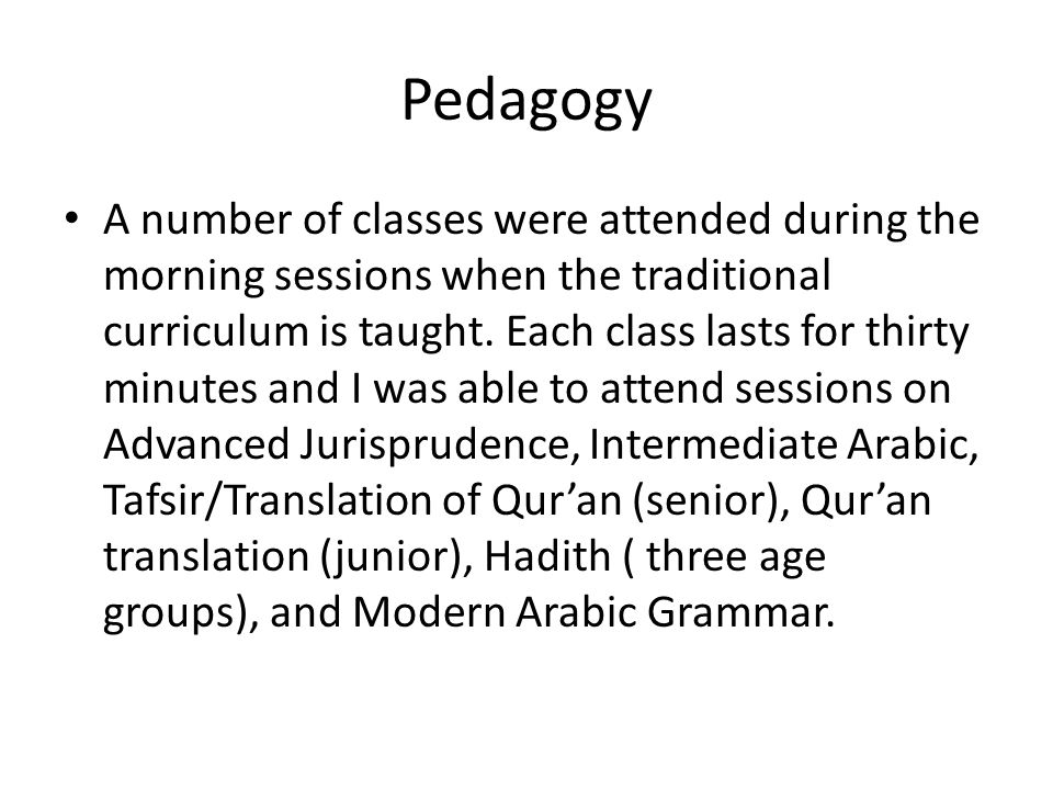 Pedagogy A number of classes were attended during the morning sessions when the traditional curriculum is taught.