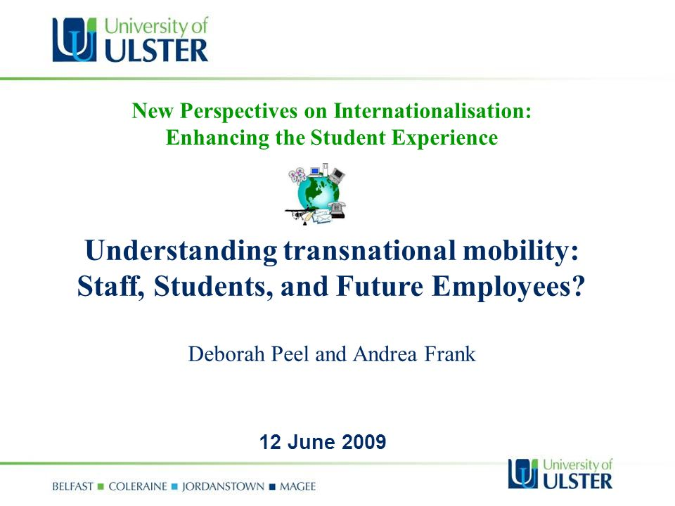 New Perspectives on Internationalisation: Enhancing the Student Experience Understanding transnational mobility: Staff, Students, and Future Employees.