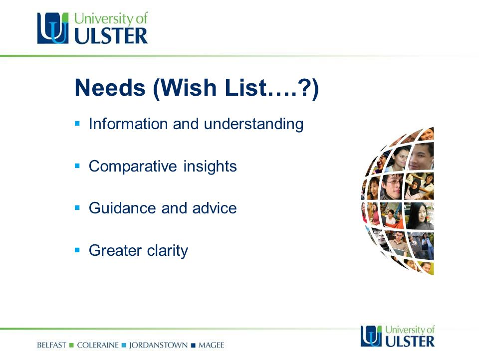 Needs (Wish List…. ) Information and understanding Comparative insights Guidance and advice Greater clarity