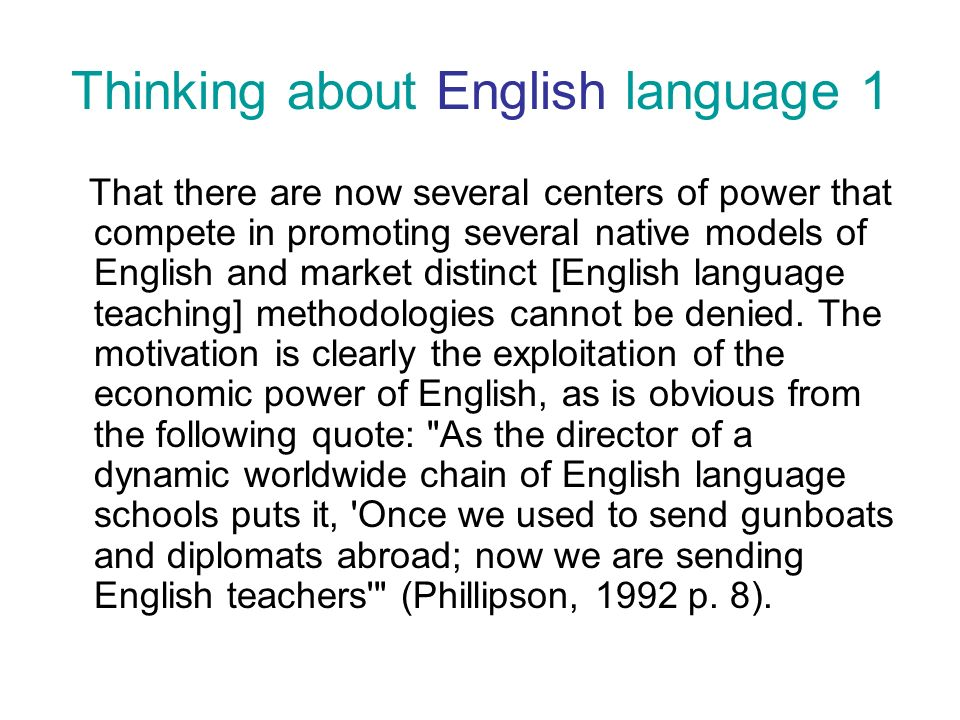 That there are now several centers of power that compete in promoting several native models of English and market distinct [English language teaching] methodologies cannot be denied.