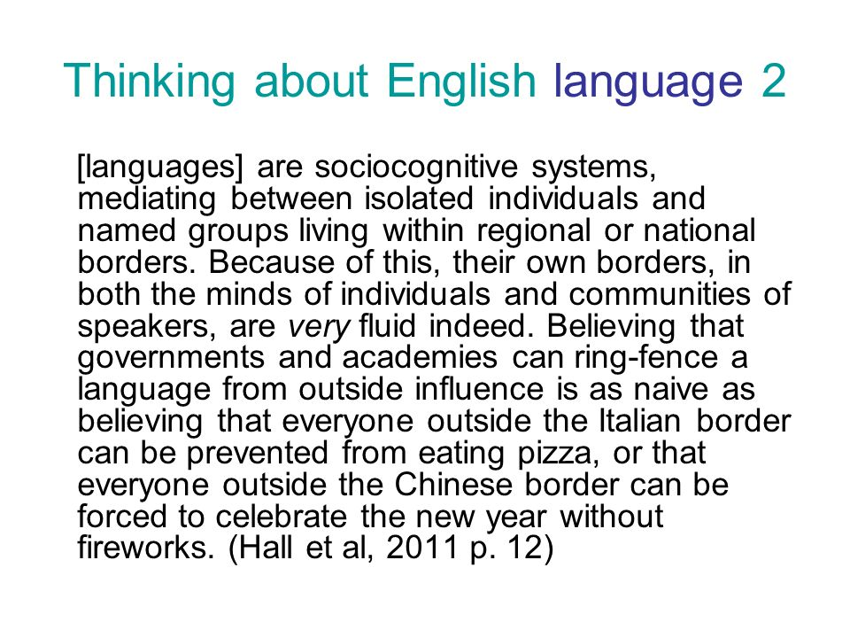 Thinking about English language 2 [languages] are sociocognitive systems, mediating between isolated individuals and named groups living within regional or national borders.