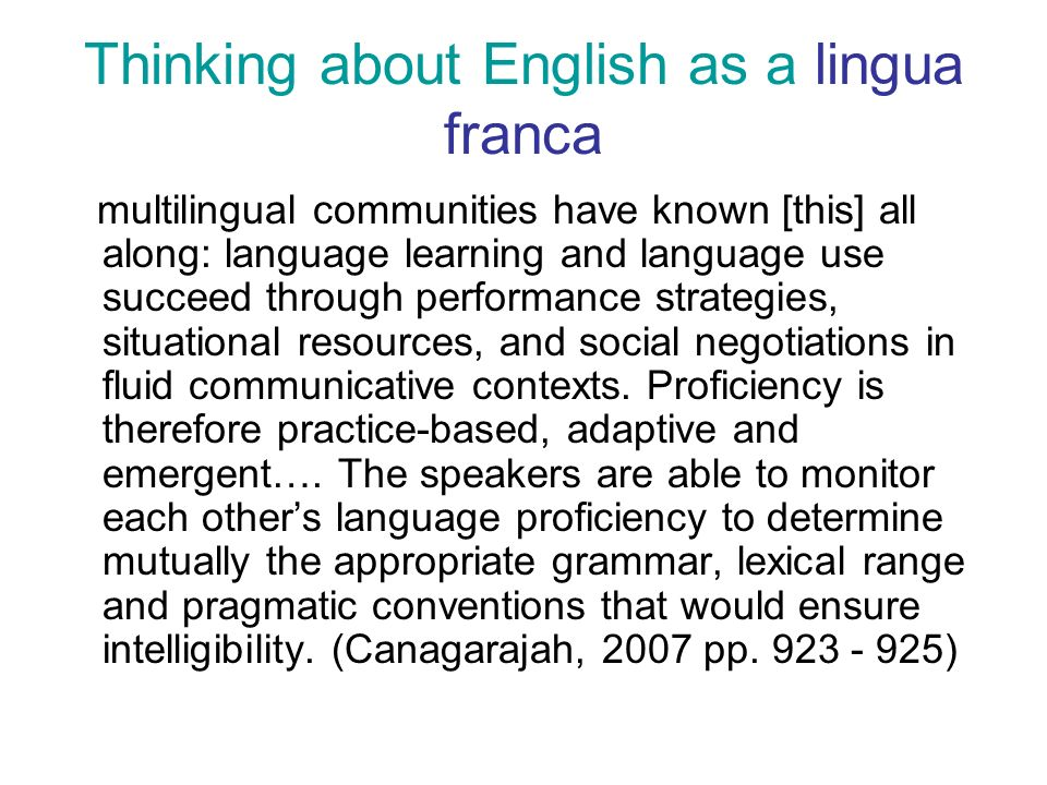 Thinking about English as a lingua franca multilingual communities have known [this] all along: language learning and language use succeed through performance strategies, situational resources, and social negotiations in fluid communicative contexts.
