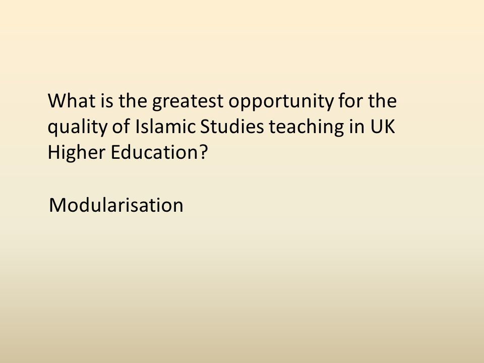 What is the greatest opportunity for the quality of Islamic Studies teaching in UK Higher Education.