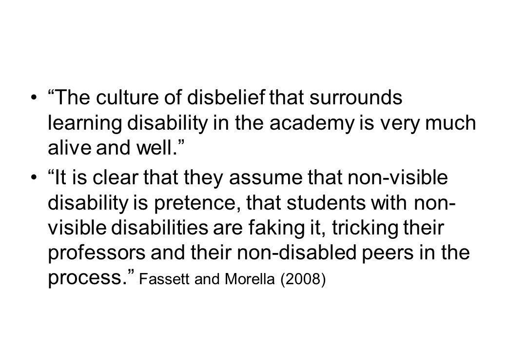 The culture of disbelief that surrounds learning disability in the academy is very much alive and well.