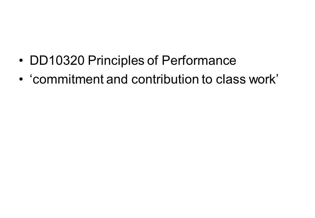 DD10320 Principles of Performance commitment and contribution to class work