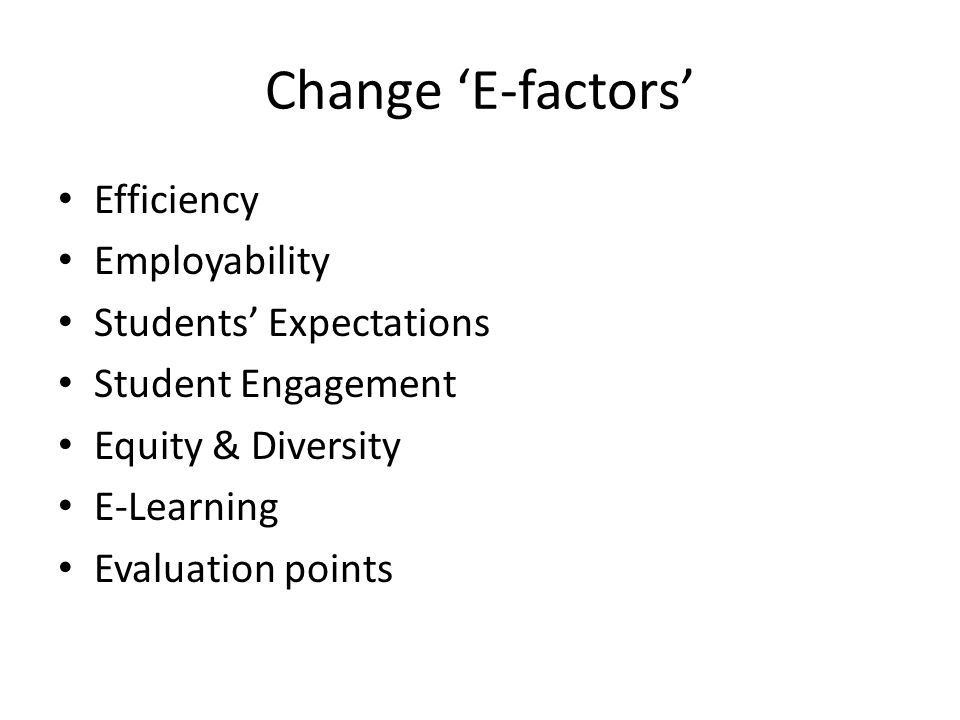 Change E-factors Efficiency Employability Students Expectations Student Engagement Equity & Diversity E-Learning Evaluation points