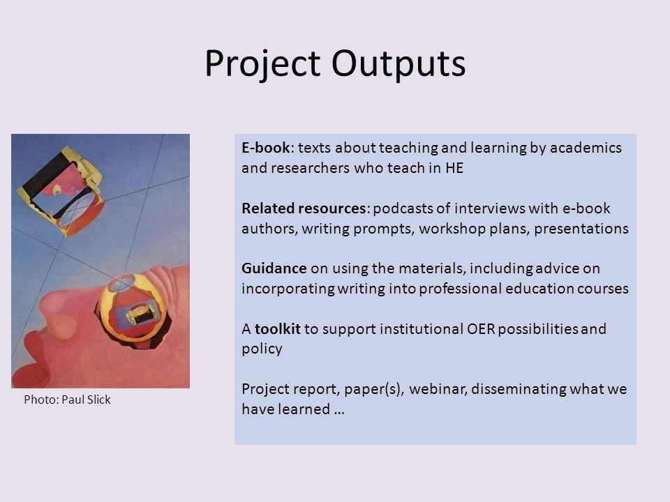 Project Outputs E-book: texts about teaching and learning by academics and researchers who teach in HE Related resources: podcasts of interviews with e-book authors, writing prompts, workshop plans, presentations Guidance on using the materials, including advice on incorporating writing into professional education courses A toolkit to support institutional OER possibilities and policy Project report, paper(s), webinar, disseminating what we have learned … Photo: Paul Slick