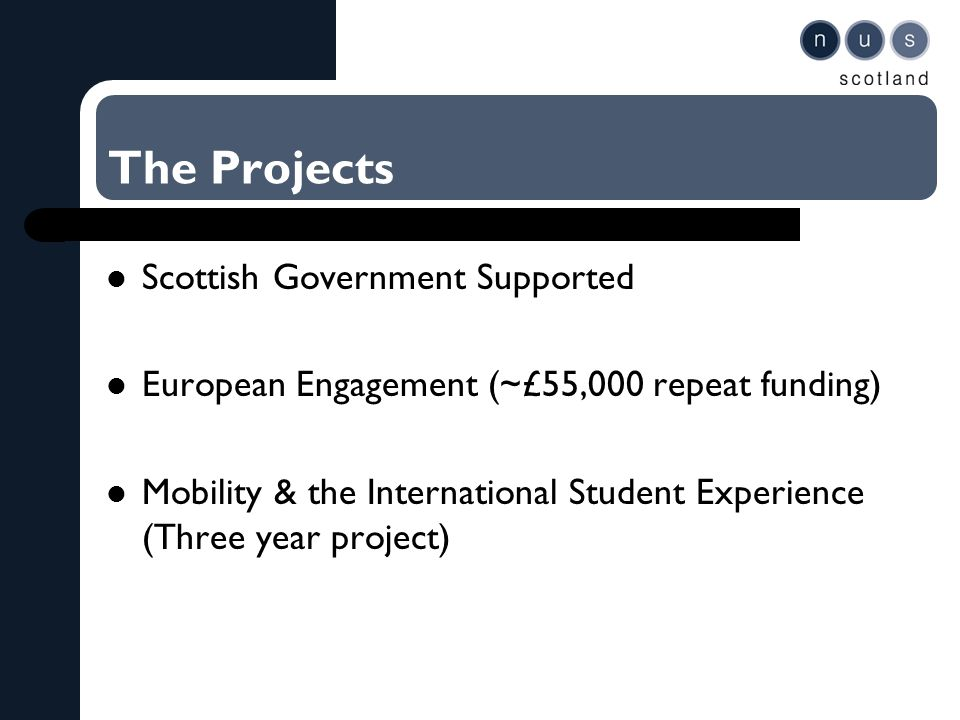 The Projects Scottish Government Supported European Engagement (~£55,000 repeat funding) Mobility & the International Student Experience (Three year project)