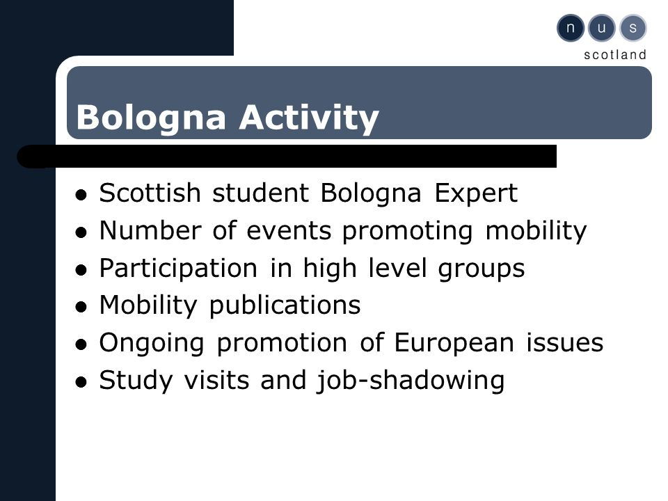 Bologna Activity Scottish student Bologna Expert Number of events promoting mobility Participation in high level groups Mobility publications Ongoing promotion of European issues Study visits and job-shadowing