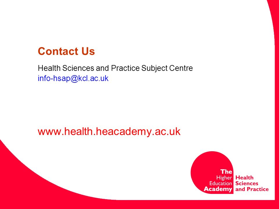 Contact Us Health Sciences and Practice Subject Centre info-hsap@kcl.ac.uk www.health.heacademy.ac.uk
