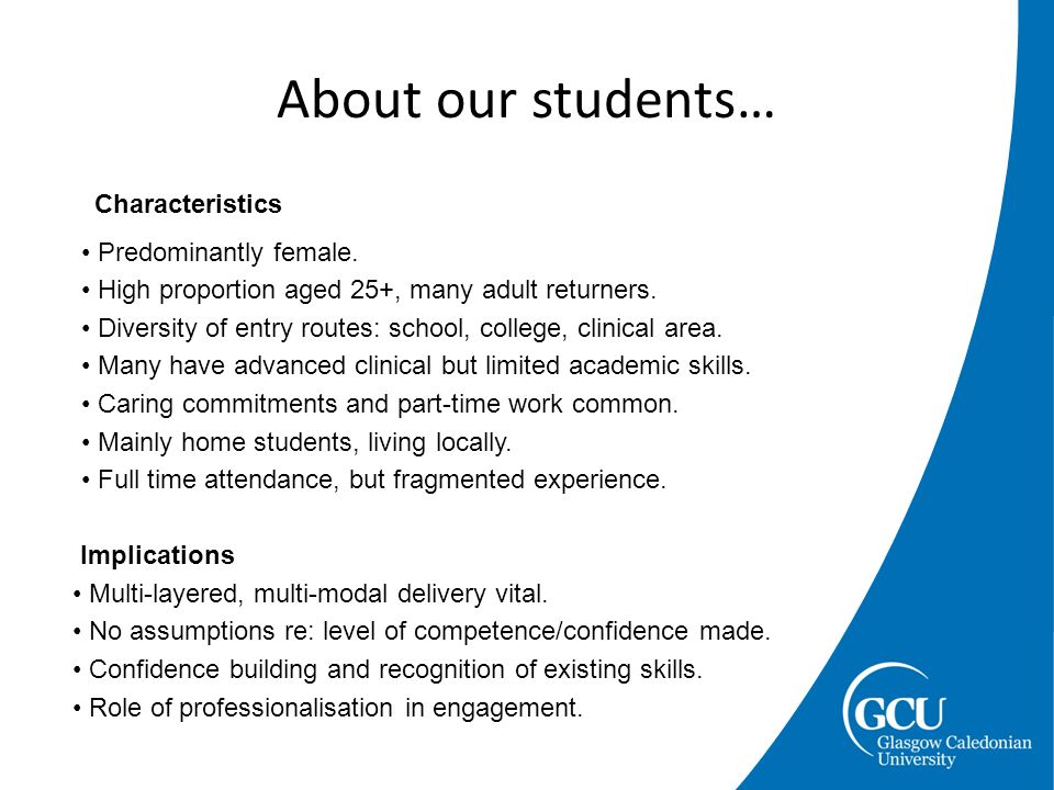 About our students… Implications Multi-layered, multi-modal delivery vital.