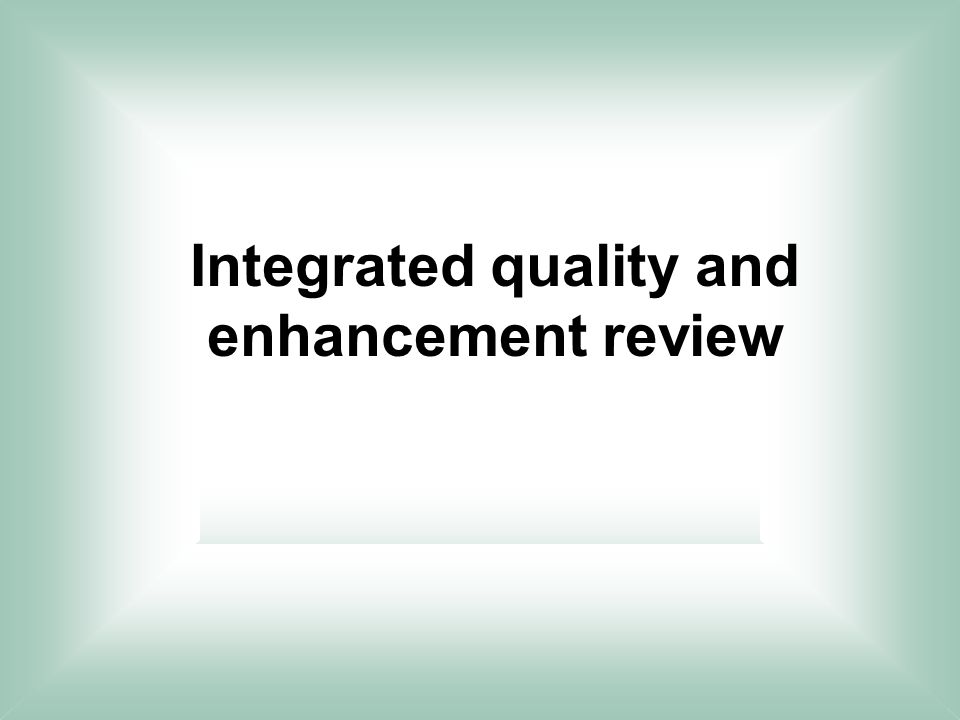 Integrated quality and enhancement review