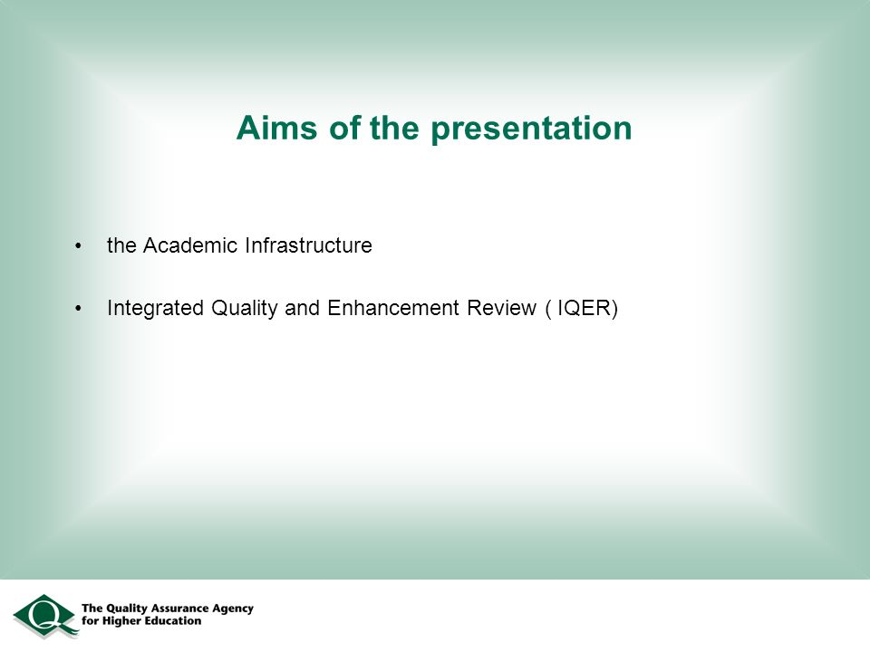 Aims of the presentation the Academic Infrastructure Integrated Quality and Enhancement Review ( IQER)