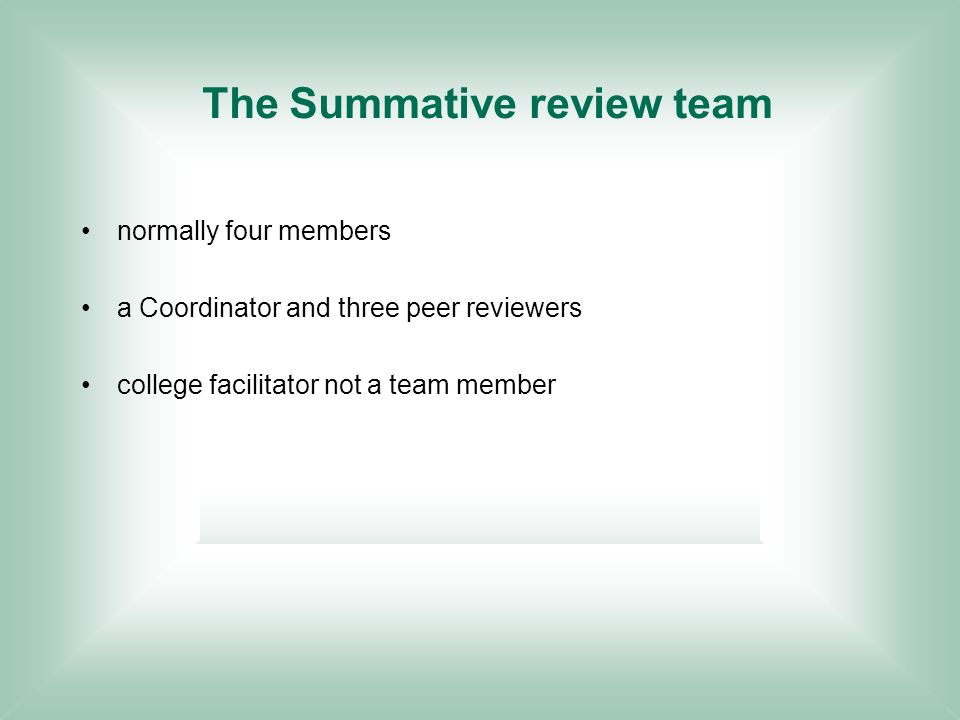 The Summative review team normally four members a Coordinator and three peer reviewers college facilitator not a team member