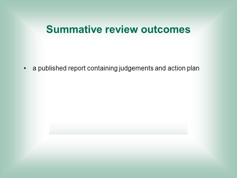 Summative review outcomes a published report containing judgements and action plan