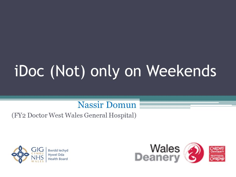 iDoc (Not) only on Weekends Nassir Domun (FY2 Doctor West Wales General Hospital)