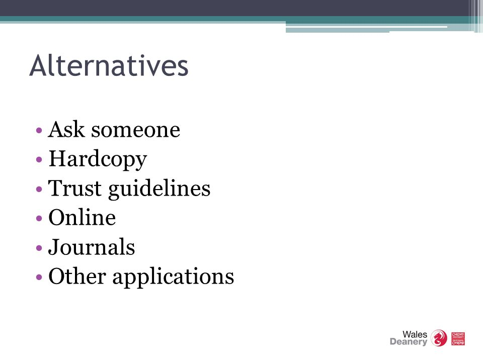Alternatives Ask someone Hardcopy Trust guidelines Online Journals Other applications