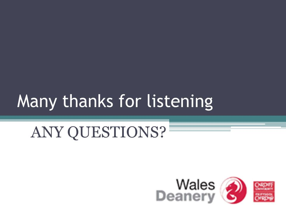 Many thanks for listening ANY QUESTIONS