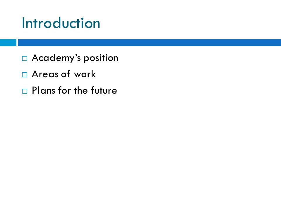 Introduction Academys position Areas of work Plans for the future