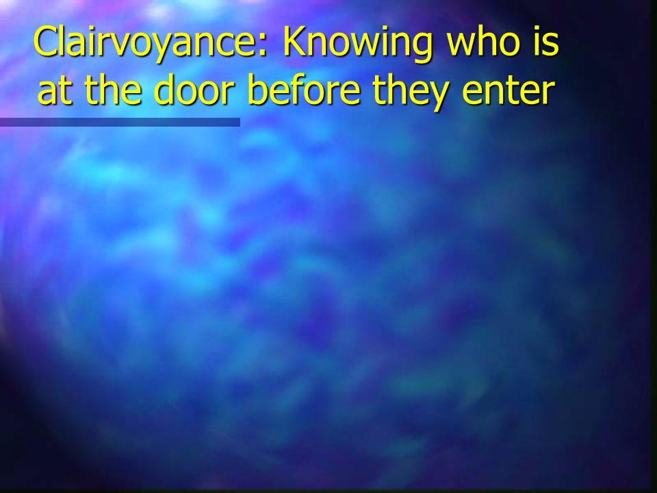 Clairvoyance: Knowing who is at the door before they enter