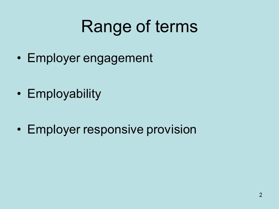 2 Range of terms Employer engagement Employability Employer responsive provision