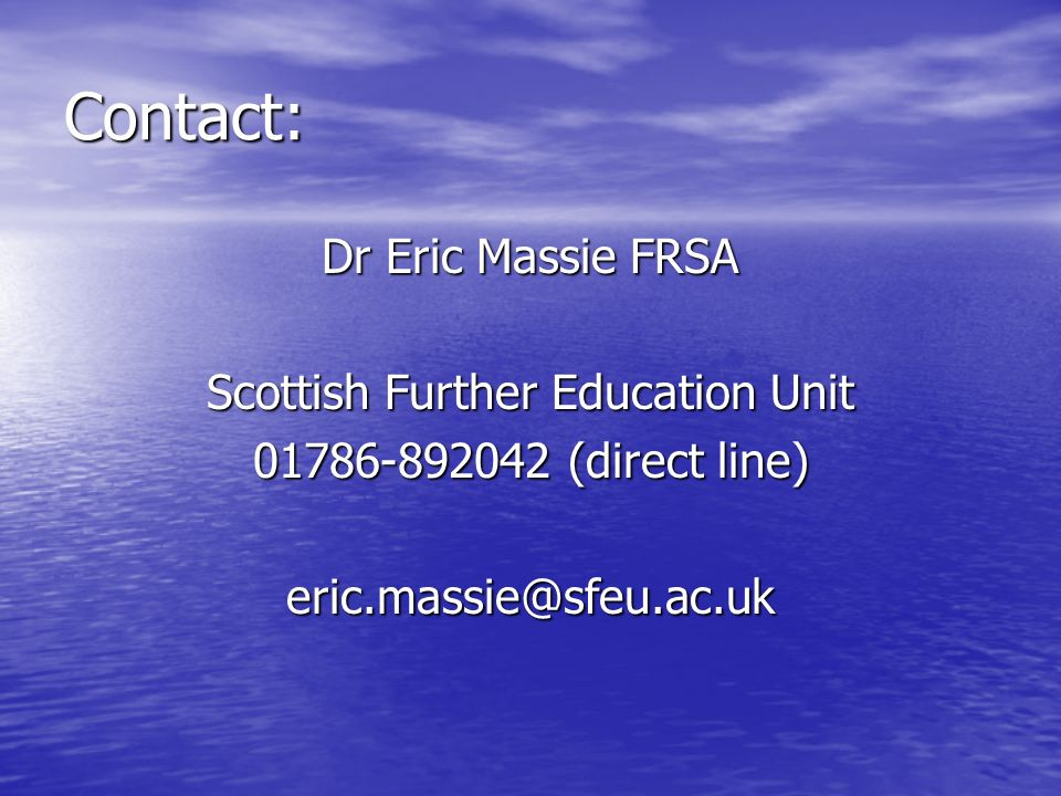 Contact: Dr Eric Massie FRSA Scottish Further Education Unit 01786-892042 (direct line) eric.massie@sfeu.ac.uk