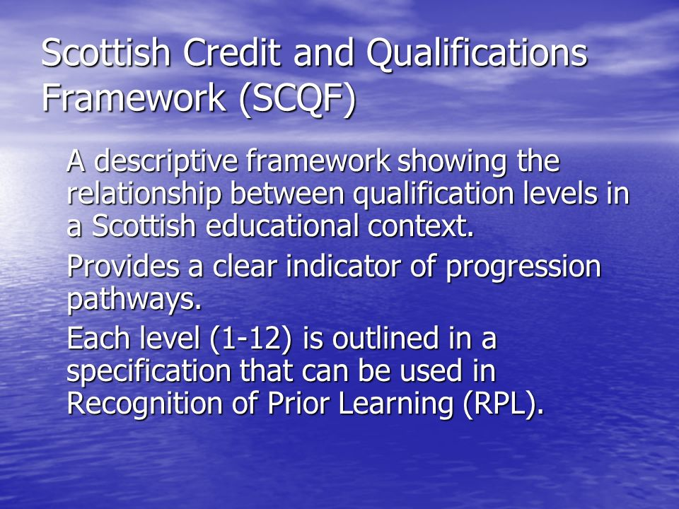 Scottish Credit and Qualifications Framework (SCQF) A descriptive framework showing the relationship between qualification levels in a Scottish educational context.