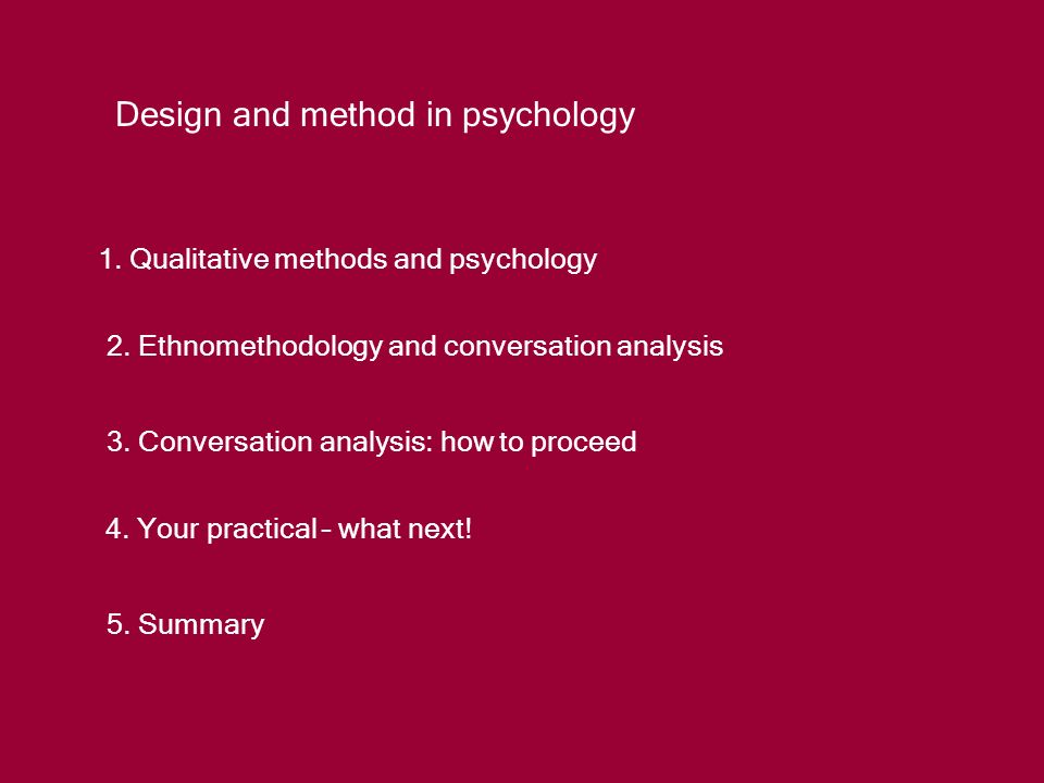 Design and method in psychology 1. Qualitative methods and psychology 2.