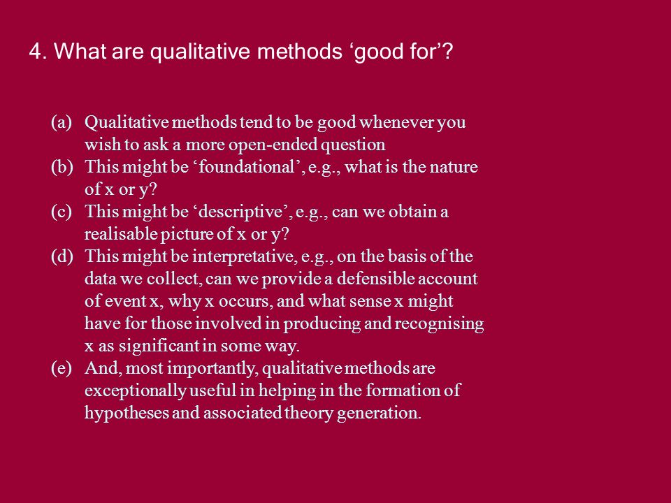 4. What are qualitative methods good for.