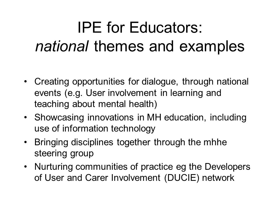 IPE for Educators: national themes and examples Creating opportunities for dialogue, through national events (e.g.
