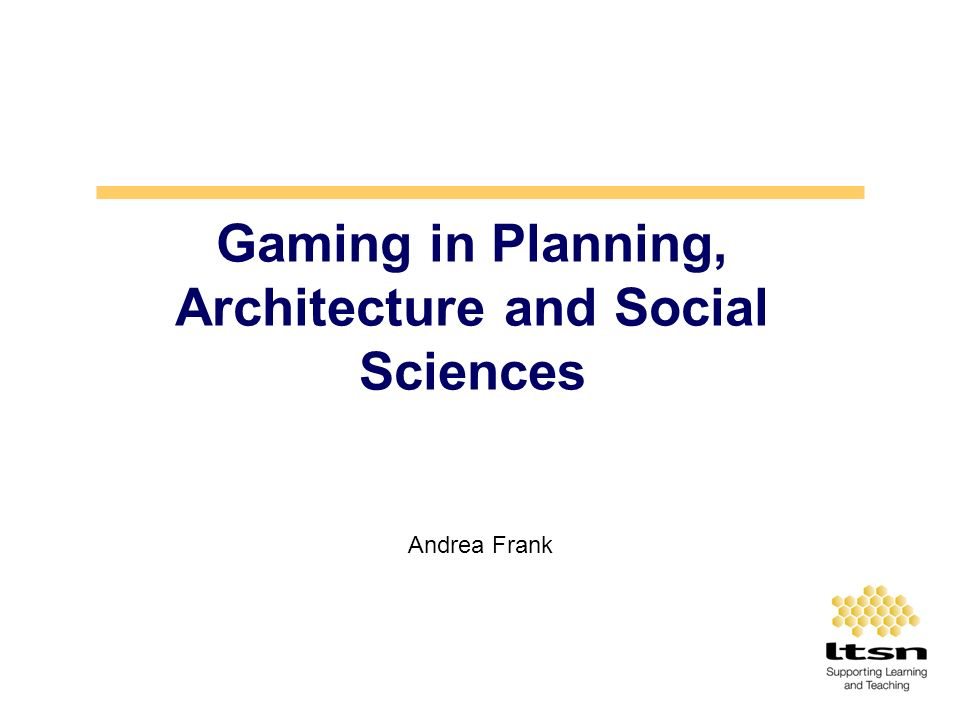 Gaming in Planning, Architecture and Social Sciences Andrea Frank