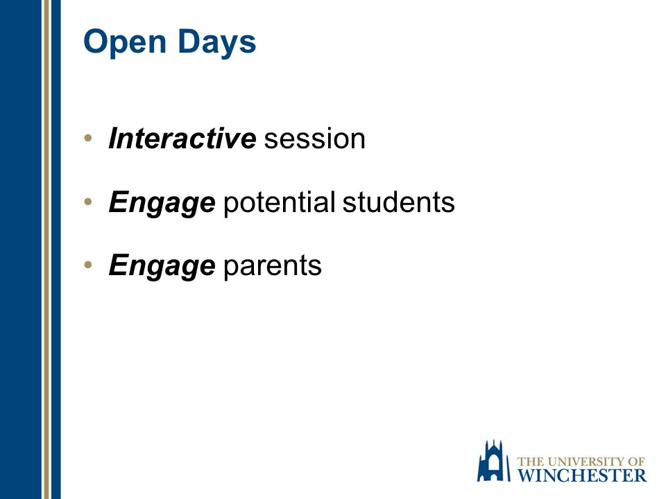 Open Days Interactive session Engage potential students Engage parents