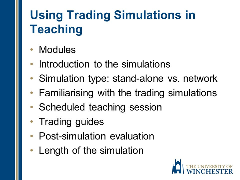 Using Trading Simulations in Teaching Modules Introduction to the simulations Simulation type: stand-alone vs.