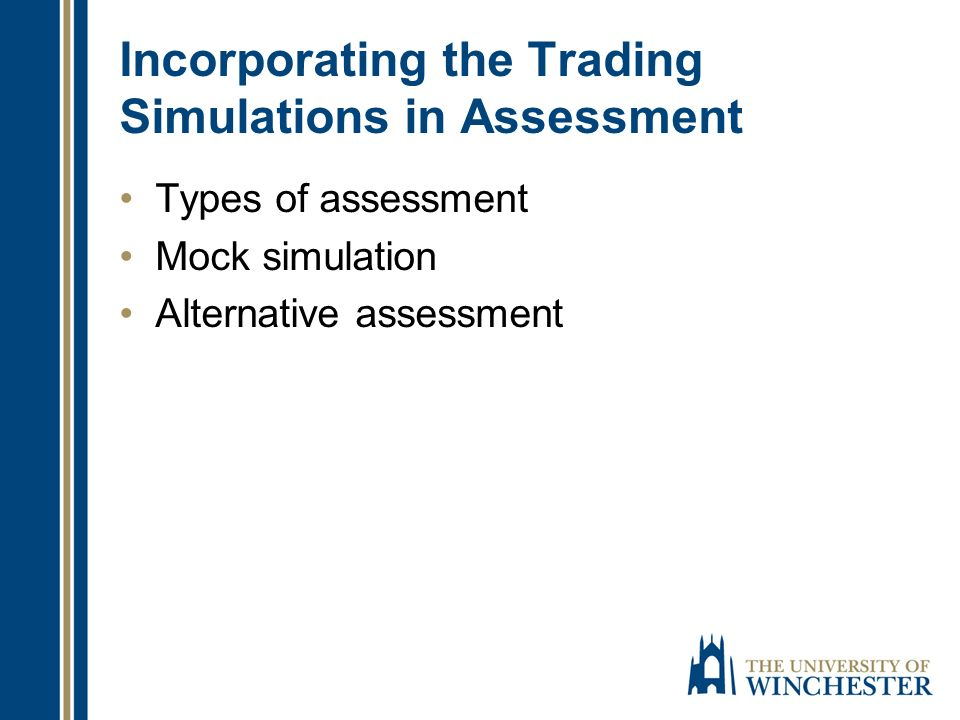 Incorporating the Trading Simulations in Assessment Types of assessment Mock simulation Alternative assessment