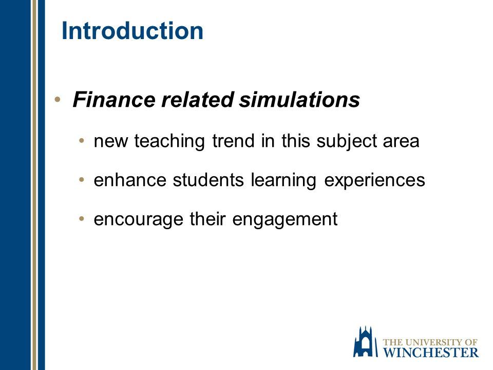 Introduction Finance related simulations new teaching trend in this subject area enhance students learning experiences encourage their engagement