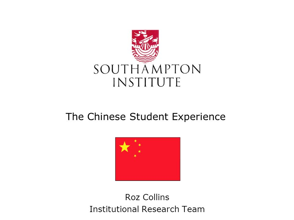 The Chinese Student Experience Roz Collins Institutional Research Team