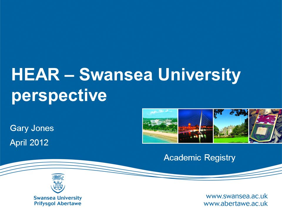 HEAR – Swansea University perspective Gary Jones April 2012 Academic Registry