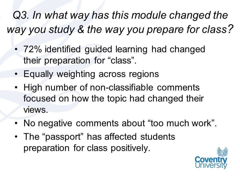 Q3. In what way has this module changed the way you study & the way you prepare for class .