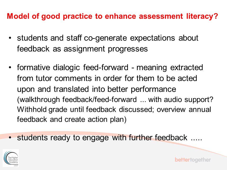 students and staff co-generate expectations about feedback as assignment progresses formative dialogic feed-forward - meaning extracted from tutor comments in order for them to be acted upon and translated into better performance (walkthrough feedback/feed-forward...
