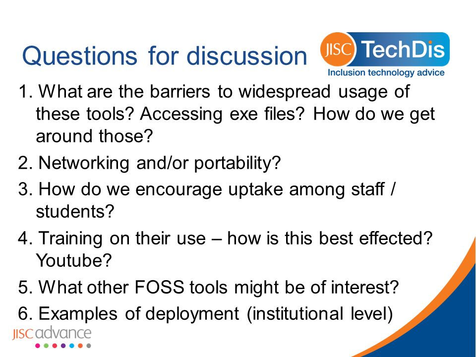 Questions for discussion 1. What are the barriers to widespread usage of these tools.