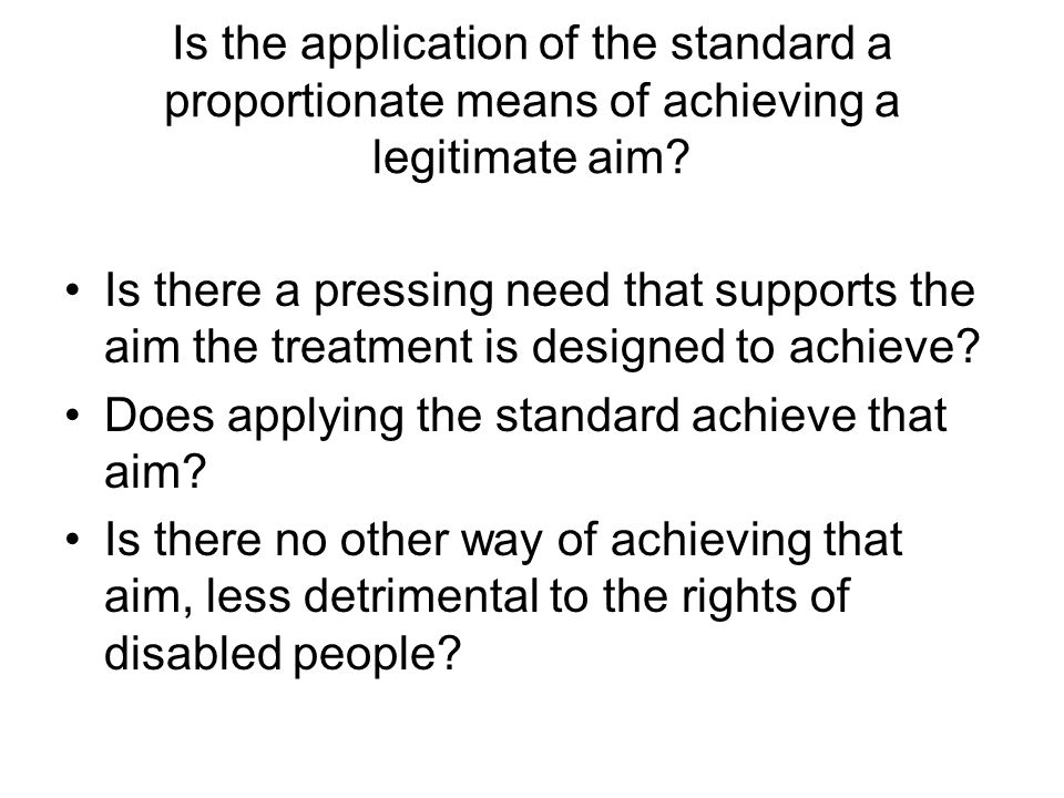 Is the application of the standard a proportionate means of achieving a legitimate aim.