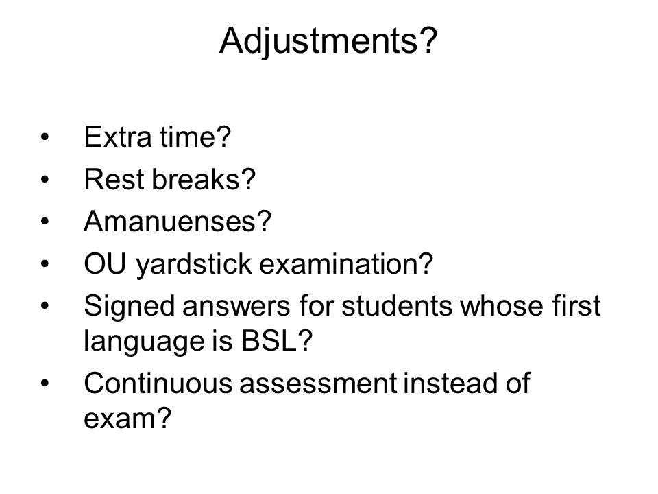 Adjustments. Extra time. Rest breaks. Amanuenses.