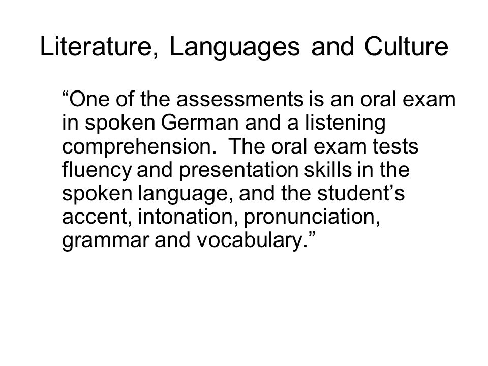 Literature, Languages and Culture One of the assessments is an oral exam in spoken German and a listening comprehension.