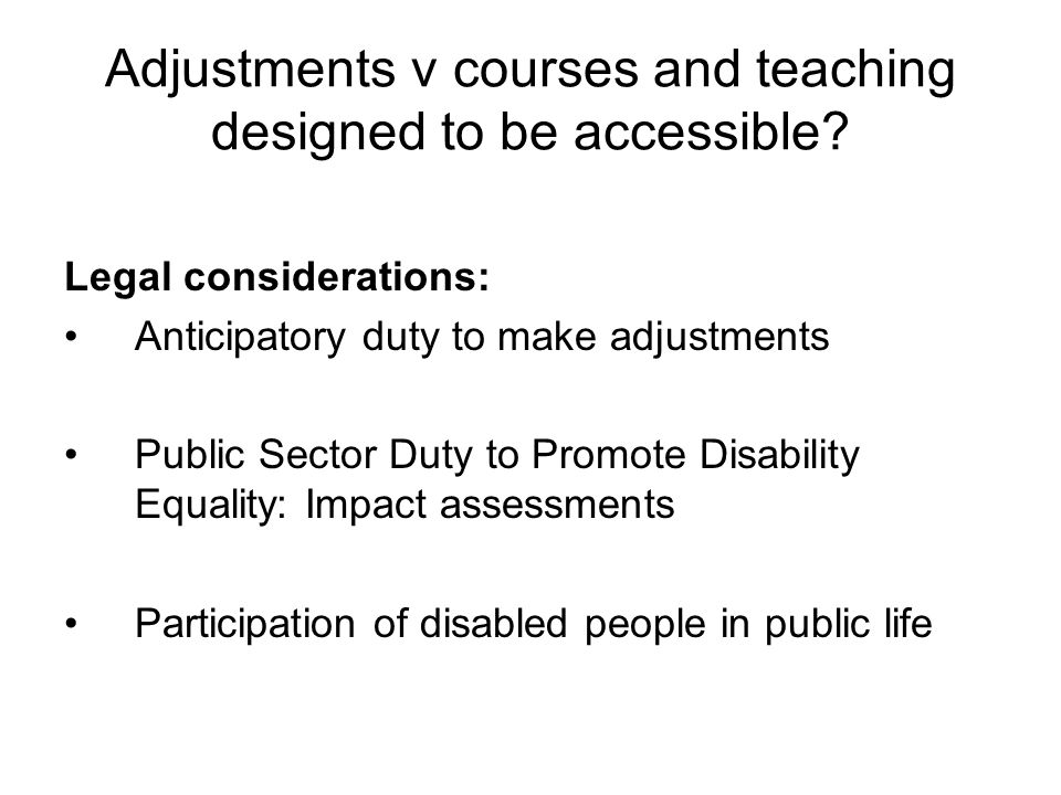 Adjustments v courses and teaching designed to be accessible.