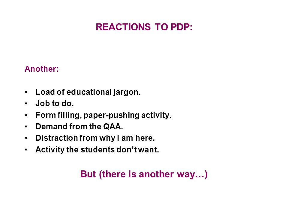 REACTIONS TO PDP: Another: Load of educational jargon.