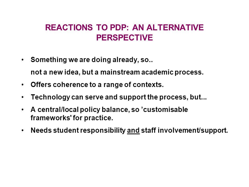 REACTIONS TO PDP: AN ALTERNATIVE PERSPECTIVE Something we are doing already, so..