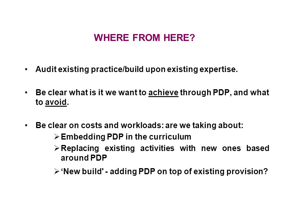 WHERE FROM HERE. Audit existing practice/build upon existing expertise.