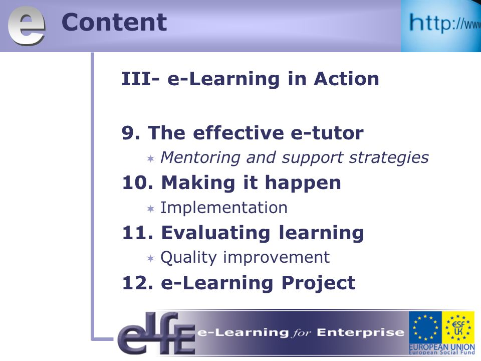 Content III- e-Learning in Action 9. The effective e-tutor Mentoring and support strategies 10.