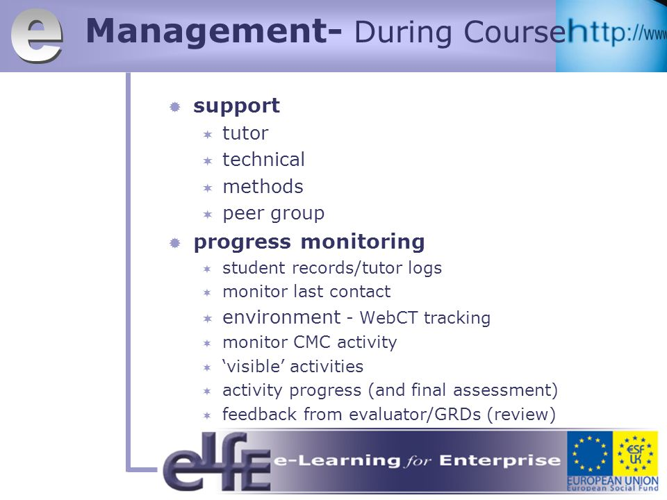 Management- During Course support tutor technical methods peer group progress monitoring student records/tutor logs monitor last contact environment - WebCT tracking monitor CMC activity visible activities activity progress (and final assessment) feedback from evaluator/GRDs (review)